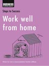 Work Well from Home (eBook): How to Run a Successful Home Office
